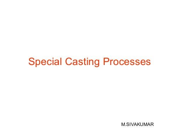 Special Casting Processes M.SIVAKUMAR
