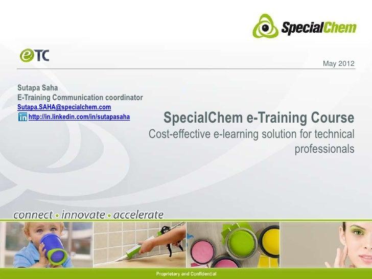 May 2012Sutapa SahaE-Training Communication coordinatorSutapa.SAHA@specialchem.com   http://in.linkedin.com/in/sutapasaha ...