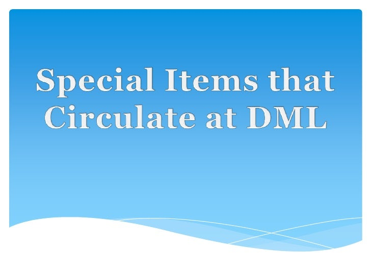 Special Items thatCirculate at DML<br />