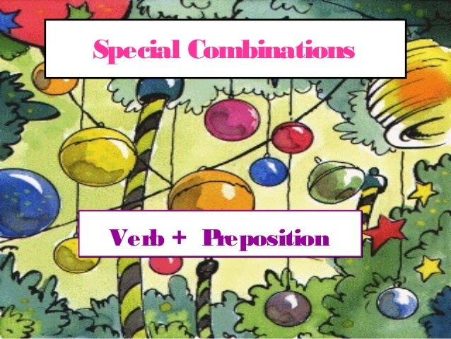 Special Combinations  Verb + P reposition