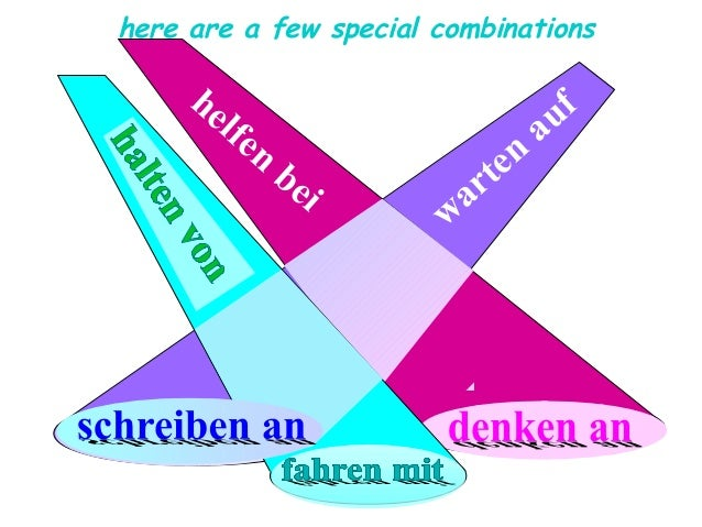 here are a few special combinations  n on vo nv ten llte ha ha  he l fe  n  be i  schreiben an  f au en rt a w  denken an