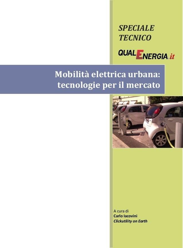SPECIALE TECNICO  Mobilità elettrica urbana: tecnologie per il mercato  A cura di Carlo Iacovini Clickutility on Earth
