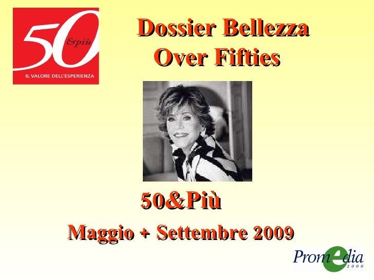 Dossier Bellezza   Over Fifties 50&Più Maggio + Settembre 2009