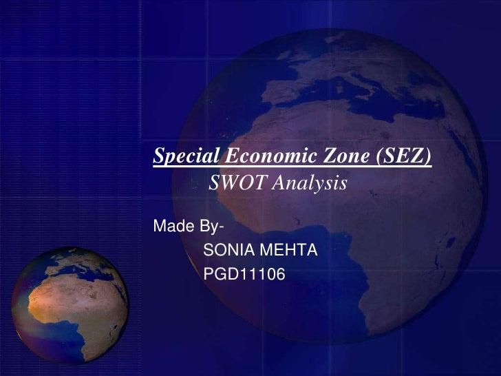 Special Economic Zone (SEZ)      SWOT AnalysisMade By-     SONIA MEHTA     PGD11106