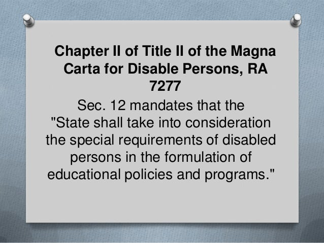 """Chapter II of Title II of the Magna Carta for Disable Persons, RA 7277 Sec. 12 mandates that the """"State shall take into co..."""