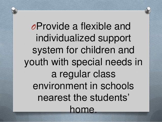 OProvide a flexible and  individualized support system for children and youth with special needs in a regular class enviro...