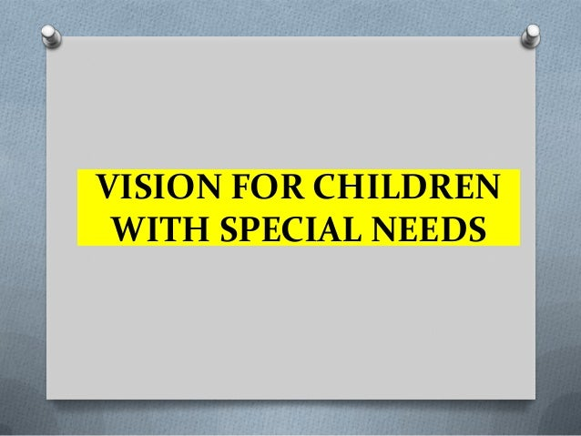 VISION FOR CHILDREN WITH SPECIAL NEEDS