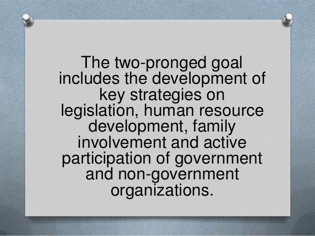 The two-pronged goal includes the development of key strategies on legislation, human resource development, family involve...