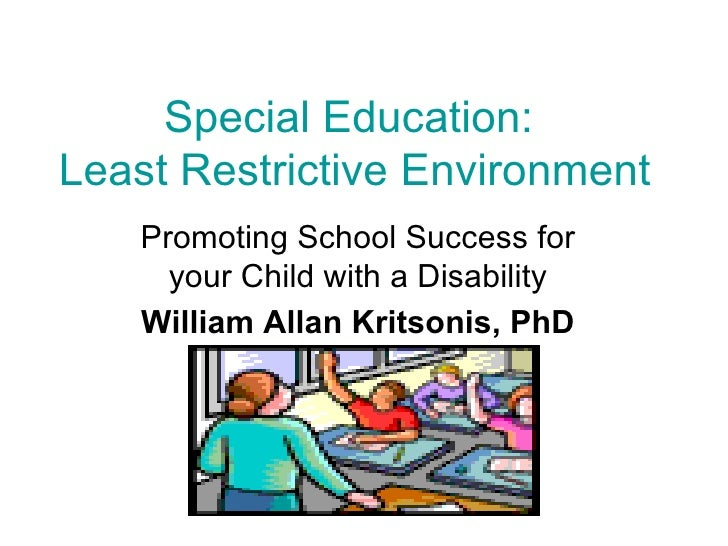 Special Education:  Least Restrictive Environment  Promoting School Success for your Child with a Disability William Allan...