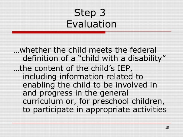 """Step 3              Evaluation…whether the child meets the federal  definition of a """"child with a disability""""…the content ..."""