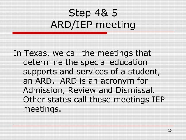 Step 4& 5         ARD/IEP meetingIn Texas, we call the meetings that   determine the special education   supports and serv...