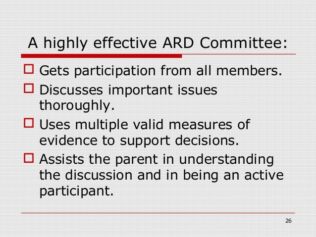 A highly effective ARD Committee: Gets participation from all members. Discusses important issues  thoroughly. Uses mul...
