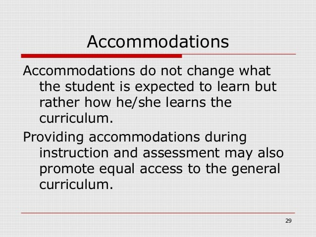 AccommodationsAccommodations do not change what  the student is expected to learn but  rather how he/she learns the  curri...