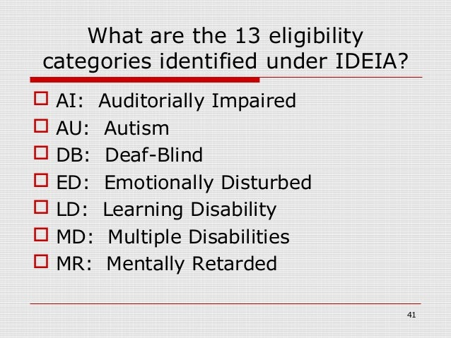 What are the 13 eligibilitycategories identified under IDEIA?   AI: Auditorially Impaired   AU: Autism   DB: Deaf-Blind...