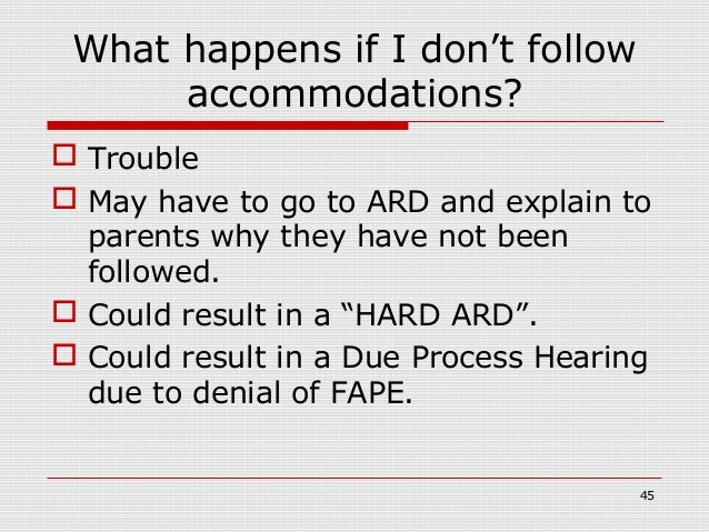 What happens if I don't follow      accommodations? Trouble May have to go to ARD and explain to  parents why they have ...