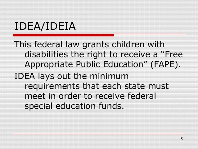 """IDEA/IDEIAThis federal law grants children with  disabilities the right to receive a """"Free  Appropriate Public Education"""" ..."""