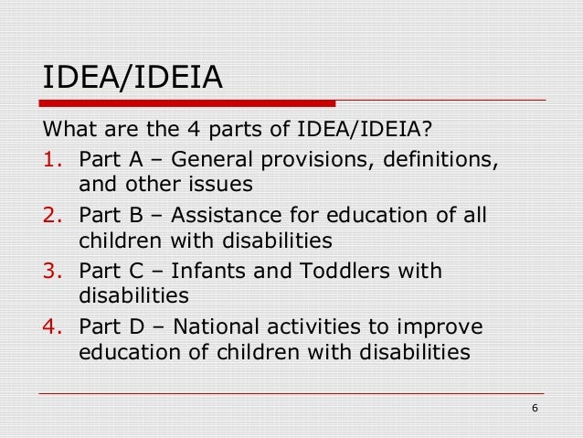 IDEA/IDEIAWhat are the 4 parts of IDEA/IDEIA?1. Part A – General provisions, definitions,   and other issues2. Part B – As...