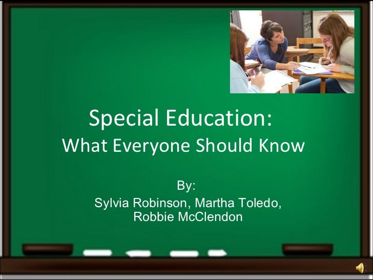 Special Education:  What Everyone Should Know By:  Sylvia Robinson, Martha Toledo, Robbie McClendon