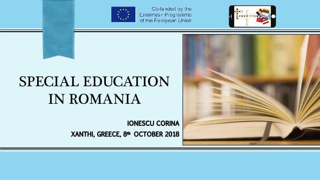 SPECIAL EDUCATION IN ROMANIA IONESCU CORINA XANTHI, GREECE, 8th OCTOBER 2018