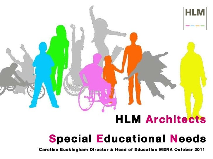HLM  Architects S pecial  E ducational  N eeds Caroline Buckingham Director & Head of Education MENA October 2011