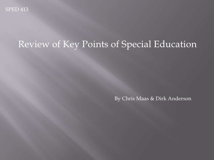SPED 413<br />Review of Key Points of Special Education<br />By Chris Maas & Dirk Anderson<br />