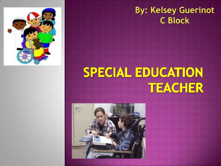 By: Kelsey Guerinot<br />C Block<br />Special Education Teacher<br />