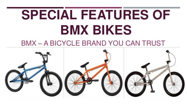 SPECIAL FEATURES OF BMX BIKES BMX – A BICYCLE BRAND YOU CAN TRUST
