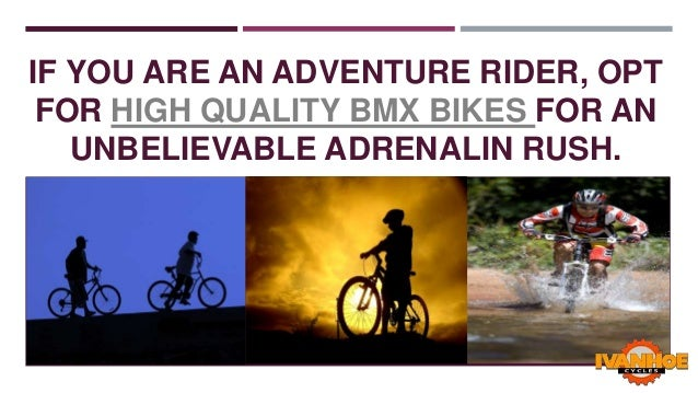 IF YOU ARE AN ADVENTURE RIDER, OPT FOR HIGH QUALITY BMX BIKES FOR AN UNBELIEVABLE ADRENALIN RUSH.