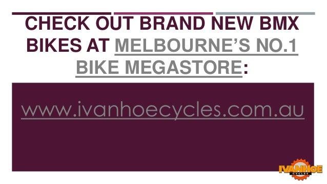 CHECK OUT BRAND NEW BMX BIKES AT MELBOURNE'S NO.1 BIKE MEGASTORE:  www.ivanhoecycles.com.au