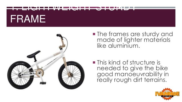 1. LIGHTWEIGHT STURDY FRAME  The frames are sturdy and  made of lighter materials like aluminium.   This kind of structu...