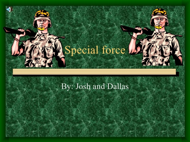 Special force By: Josh and Dallas