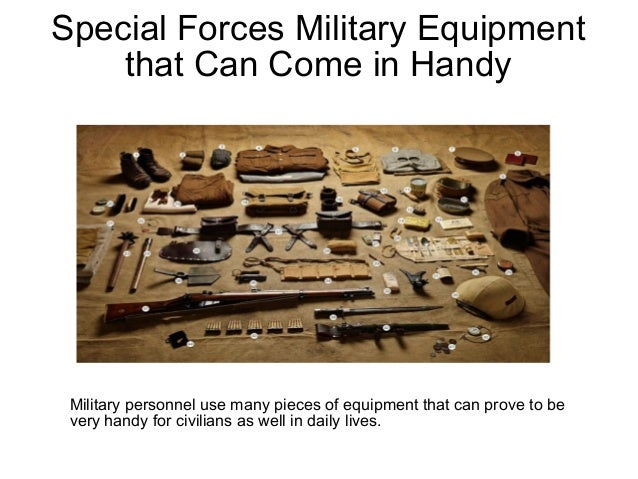 Special Forces Military Equipment that Can Come in Handy Military personnel use many pieces of equipment that can prove to...