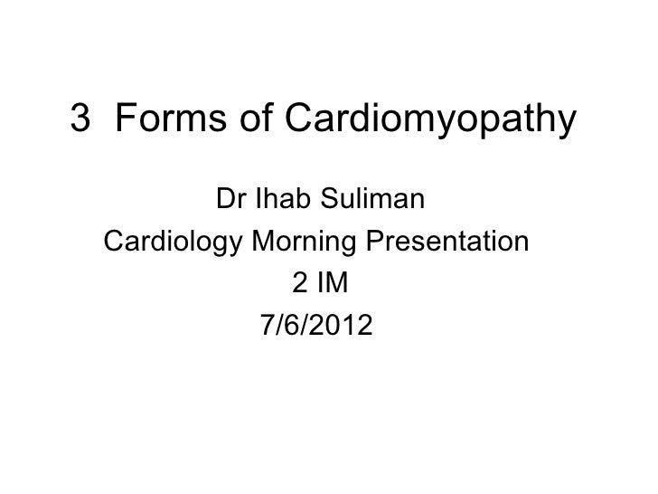 3 Forms of Cardiomyopathy         Dr Ihab Suliman Cardiology Morning Presentation                2 IM             7/6/2012