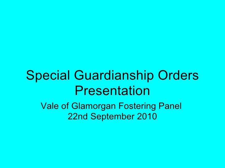 Special Guardianship Orders Presentation Vale of Glamorgan Fostering Panel  22nd September 2010