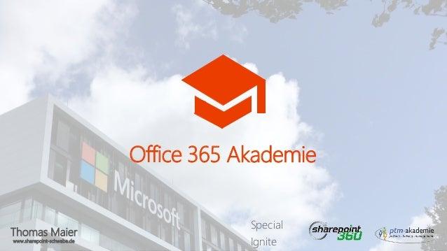 Thomas Maier www.sharepoint-schwabe.de Office 365 Akademie Special Ignite