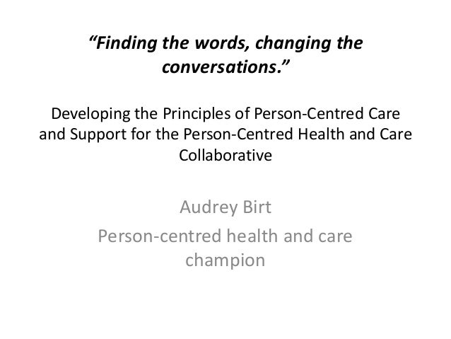 """Finding the words, changing the conversations."" Developing the Principles of Person-Centred Care and Support for the Pers..."