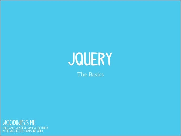 jQuery The Basics  WOODIWISS.ME  Freelance Web Developer & Lecturer in the Winchester, Hampshire area.