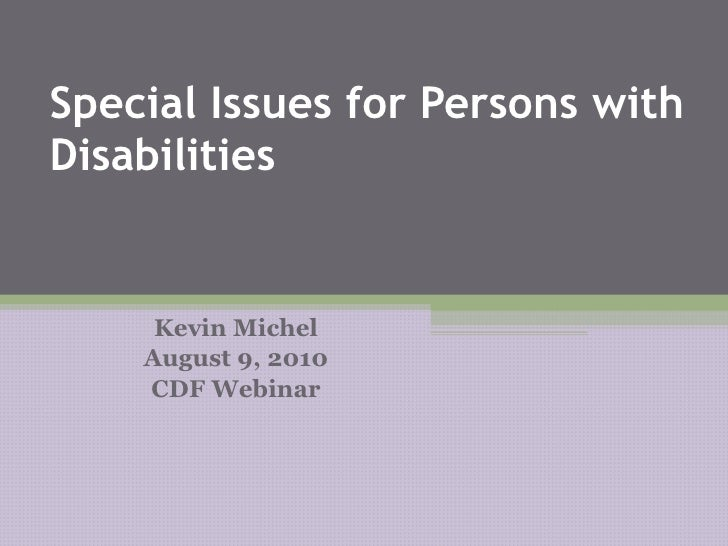 Special Issues for Persons with Disabilities Kevin Michel August 9, 2010 CDF Webinar