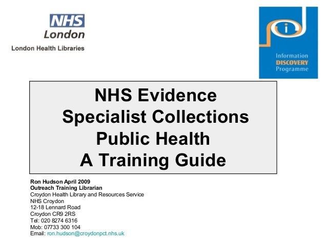 NHS Evidence Specialist Collections Public Health A Training Guide Ron Hudson April 2009 Outreach Training Librarian Croyd...