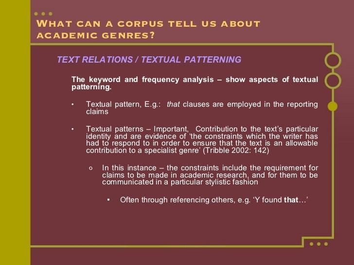 What can a corpus tell us about academic genres? <ul><li>TEXT RELATIONS / TEXTUAL PATTERNING </li></ul><ul><ul><li>The key...
