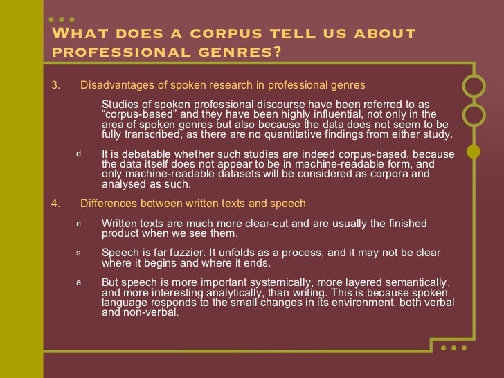 What does a corpus tell us about professional genres? <ul><li>3. Disadvantages of spoken research in professional genres <...