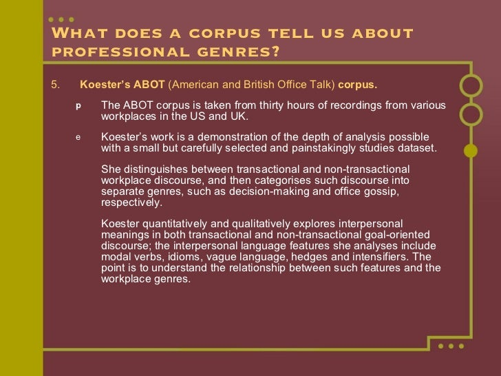 What does a corpus tell us about professional genres? <ul><li>5. Koester's ABOT  (American and British Office Talk)  corpu...