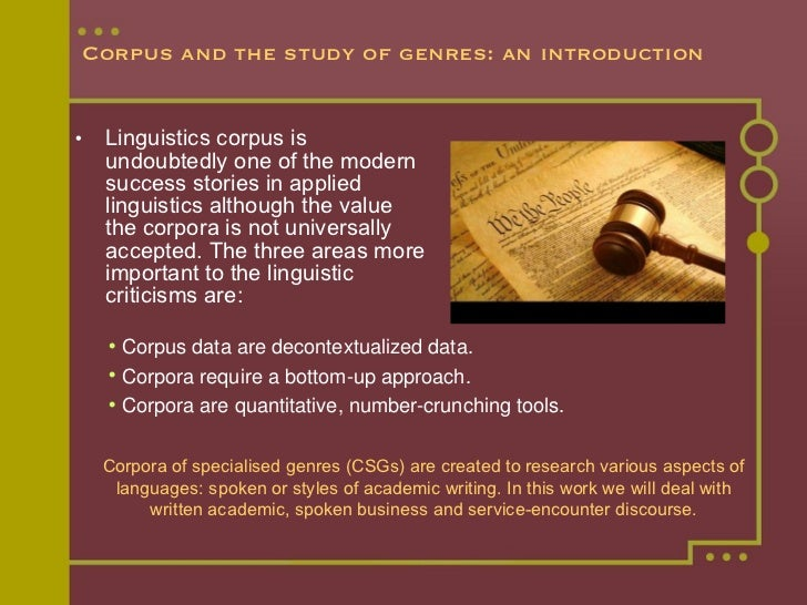 Corpus and the study of genres: an introduction <ul><li>Linguistics corpus is undoubtedly one of the modern success storie...