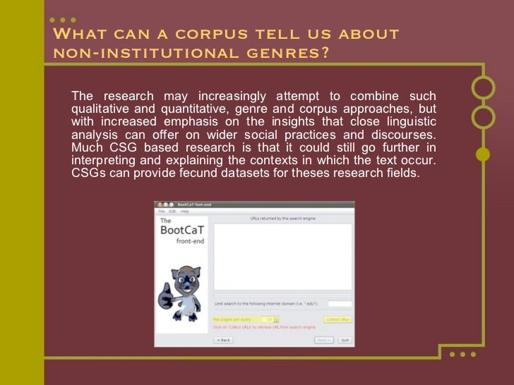 What can a corpus tell us about  non-institutional genres? <ul><li>The research may increasingly attempt to combine such q...