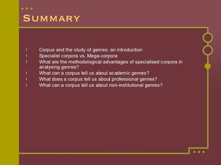 Summary <ul><li>Corpus and the study of genres: an introduction </li></ul><ul><li>Specialist corpora vs. Mega-corpora </li...