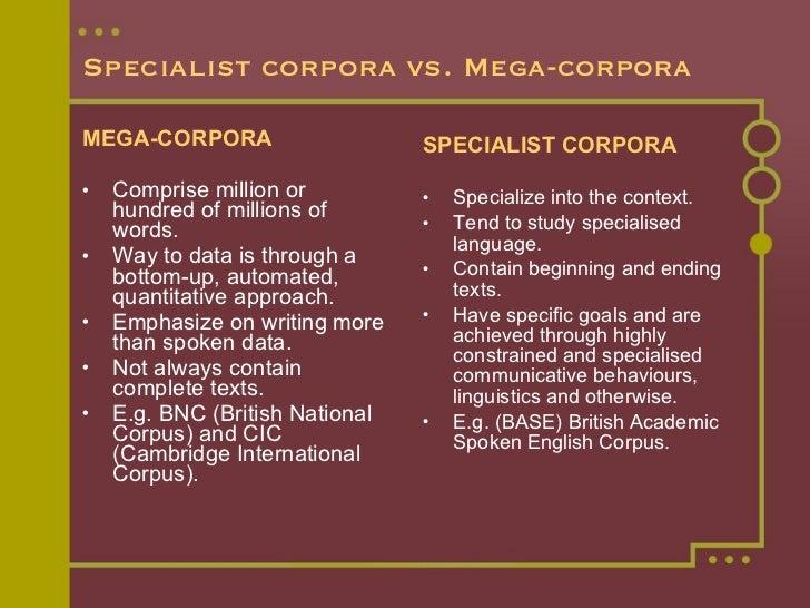 Specialist corpora vs. Mega-corpora <ul><li>MEGA-CORPORA </li></ul><ul><li>Comprise million or hundred of millions of word...