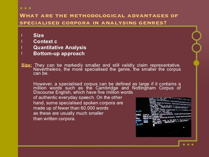 What are the methodological advantages of specialised corpora in analysing genres?   <ul><li>Size  </li></ul><ul><li>Conte...