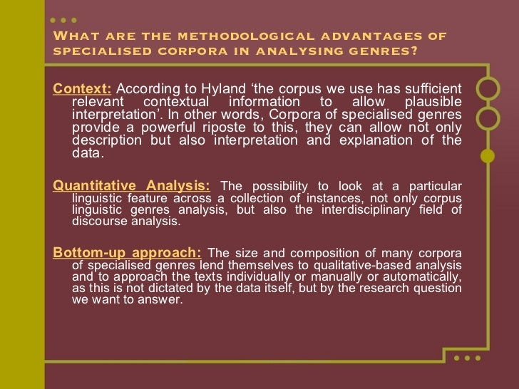 What are the methodological advantages of specialised corpora in analysing genres? <ul><li>Context:  According to Hyland '...