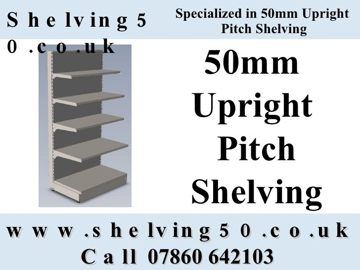 Specialized in 50mm Upright  Pitch Shelving www.shelving50.co.uk Call  07860 642103   Shelving50.co.uk 50mm  Upright  Pitc...