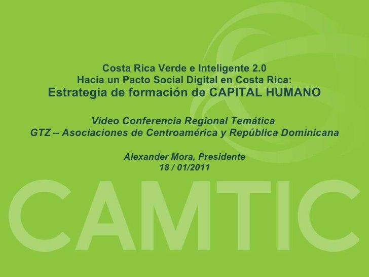 Costa Rica Verde e Inteligente 2.0 Hacia un Pacto Social Digital en Costa Rica: Estrategia de formación de CAPITAL HUMANO ...